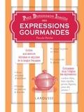 Pascale Perrier - Petit dictionnaire insolite des expressions gourmandes.