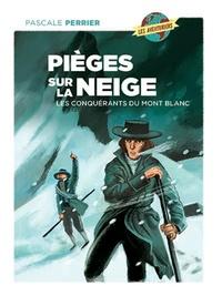 Pascale Perrier - Pièges sur la neige - Les conquérants du mont Blanc.