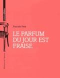 Pascale Petit - Le parfum du jour est fraise.
