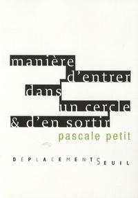 Pascale Petit - Manière d'entrer dans un cercle & d'en sortir.