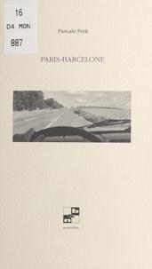Pascale Petit - Paris-Barcelone.