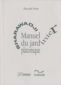 Pascale Petit - Sharawadji - Manuel du jardinier platonique.