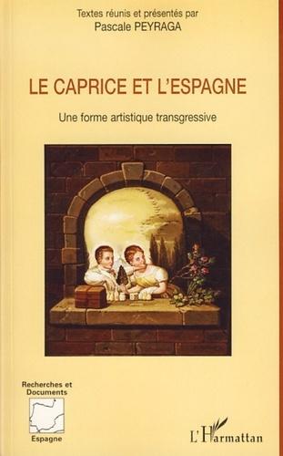 Pascale Peyraga - Le caprice et l'Espagne - Une forme artistique transgressive.