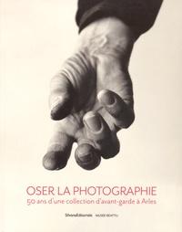 Pascale Picard - Oser la photographie - 50 ans d'une collection d'avant-garde à Arles.