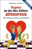 Pascale Piquet - Gagnez au jeu des échecs amoureux - Etre heureux en amour, ça s'apprend !.