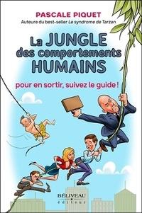 Pascale Piquet - La jungle des comportements humains - Pour en sortir, suivez le guide !.