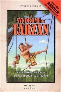 Pascale Piquet - Le syndrome de Tarzan - Libérez-vous des lianes de la dépendance affective.