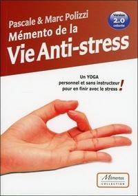 Pascale Polizzi et Marc Polizzi - Mémento de la vie anti-stress - Un yoga personnel et sans instructeur pour en finir avec le stress.