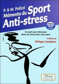 Pascale Polizzi et Marc Polizzi - Mémento du sport anti-stress - Un sport pour déstresser, moins de stress dans votre sport.