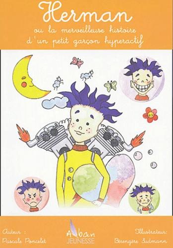 Pascale Poncelet - Herman ou la merveilleuse histoire d'un petit garçon hyperactif.