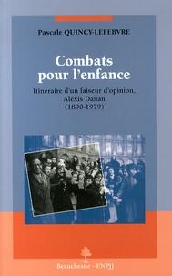 Pascale Quincy-Lefebvre - Combats pour l'enfance - Itinéraire d'un faiseur d'opinion, Alexis Danan (1890-1979).