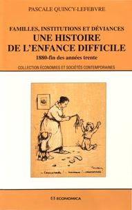 Pascale Quincy-Lefebvre - Une histoire de l'enfance difficile - Familles, institutions et déviances (1880-fin des années trente).