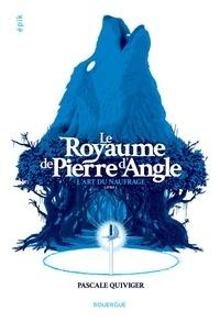 Pascale Quiviger - Le royaume de Pierre d'Angle Tome 1 : L'art du naufrage.