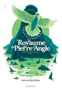 Téléchargements ebook epub gratuits Le royaume de Pierre d'Angle Tome 2 9782812618529 (Litterature Francaise) ePub DJVU PDF par Pascale Quiviger