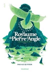 E book downloads gratuit Le royaume de Pierre d'Angle Tome 2 par Pascale Quiviger 9782812618536 MOBI (French Edition)