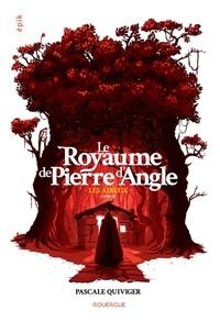 Pascale Quiviger - Le royaume de Pierre d'Angle Tome 3 : Les adieux.
