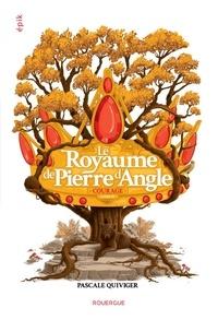 Pascale Quiviger - Le royaume de Pierre d'Angle Tome 4 : Courage.