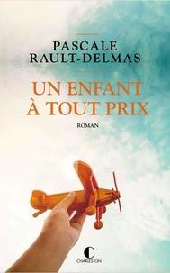 Pascale Rault-Delmas - Un enfant à tout prix.