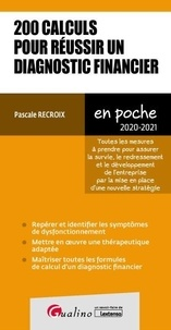 Pascale Recroix - 200 calculs pour réussir un diagnostic financier - Toutes les mesures à prendre pour assurer la survie, le redressement et le développement de l'entreprise par la mise en place d'une nouvelle stratégie.