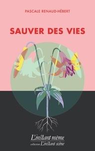Pascale Renaud-Hébert - Sauver des vies.