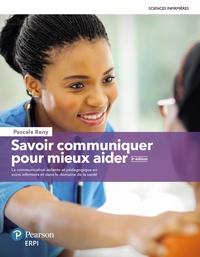 Pascale Reny - Savoir communiquer pour mieux aider - La communication aidante et pédagogique en soins infirmiers et dans le domaine de la santé.