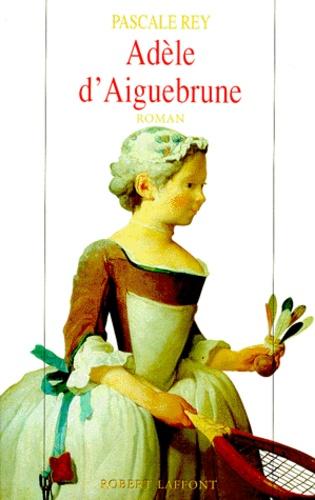 Pascale Rey - Adèle d'Aiguebrune Tome 1 : .