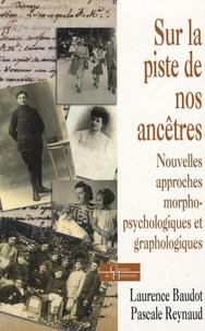 Pascale Reynaud et Laurence Baudot - Sur la piste de nos ancêtres - Nouvelles approches morphopsychologiques et graphologiques.