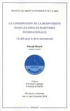 Pascale Ricard - La conservation de la biodiversité dans les espaces maritimes internationaux - Un défi pour le droit international.