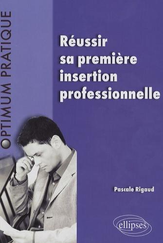 Pascale Rigaud - Réussir sa première insertion profesionnelle.