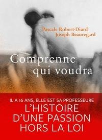 Pascale Robert-Diard et Joseph Beauregard - Comprenne qui voudra.