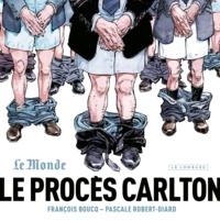 Pascale Robert-Diard et François Boucq - Le procès Carlton.