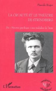 """Pascale Roger - La cruauté et le théâtre de Strindberg - Du """"meurtre psychique"""" aux maladies de l'âme."""