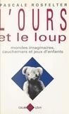 Pascale Rosfelter et Jacques Angelergues - L'ours et le loup - Mondes imaginaires, cauchemars et jeux d'enfants.