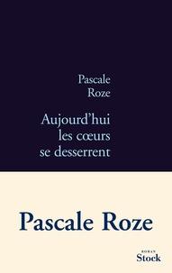 Pascale Roze - Aujourd'hui les coeurs se desserrent.