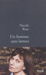 Pascale Roze - Un homme sans larmes.