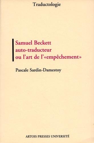 """Samuel Beckett auto-traducteur ou l'art de """"l'empêchement"""". Lecture bilingue et génétique des textes courts auto-traduits (1946-1980)"""