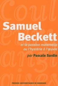 Pascale Sardin - Samuel Beckett et la passion maternelle ou l'hystérie à l'oeuvre.