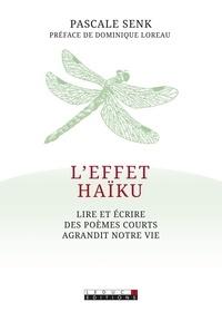 Pascale Senk - L'effet haïku - Lire et écrire des poèmes courts agrandit notre vie.