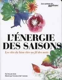 Pascale Senk et Veronica Dall' Antonia - L'énergie des saisons - Les clés du bien-être au fil des mois.