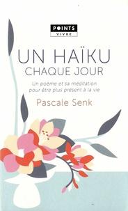 Pascale Senk - Un haïku chaque jour - Un poème et sa méditation pour être plus présent à la vie.