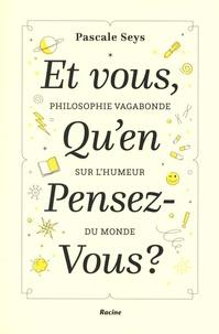 Pascale Seys - Et vous, qu'en pensez-vous ? - Philosophie vagabonde sur l'humeur du monde.