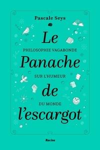 Pascale Seys - Le panache de l'escargot - Philosophie vagabonde sur l'humeur du monde.