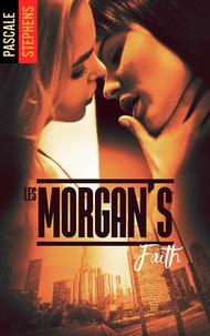 Pascale Stephens - Les Morgan's - Tome 3 - Faith.