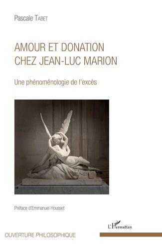 Pascale Tabet - Amour et donation chez Jean-Luc Marion - Une phénoménologie de l'excès.