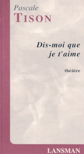 Pascale Tison - Dis-moi que je t'aime.
