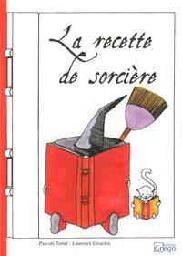 Pascale Tortel et Laurence Girardot - La recette de sorcière.