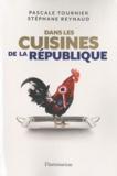 Pascale Tournier et Stéphane Reynaud - Dans les cuisines de la République - Enquête sur les tables du pouvoir.