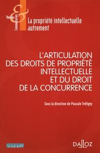 Pascale Tréfigny - L'articulation des droits de propriété intellectuelle avec le droit de la concurrence.