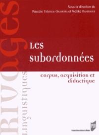Pascale Trévisiol-Okamura et Malika Kaheraoui - Les subordonnées - Corpus, acquisition et didactique.