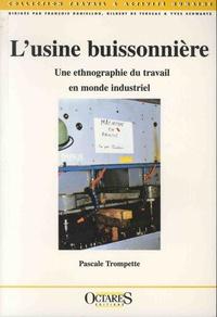 Pascale Trompette - L'usine buissonnière - Une ethnographie du travail en monde industriel.